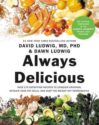 Always Delicious: Over 175 Satisfying Recipes to Conquer Cravings, Retrain Your Fat Cells, and Keep the Weight Off Permanently Cover Image