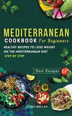 Top 50 Mediterranean Recipes: The Recipes Guide for Living and Heating Well The ultimate Mediterranean Cookbook for Weight Loss With Homemade Planne Cover Image