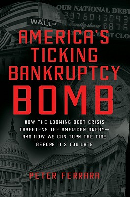 America's Ticking Bankruptcy Bomb: How the Looming Debt Crisis Threatens the American Dream--And How We Can Turn the Tide Before It's Too Late Cover Image