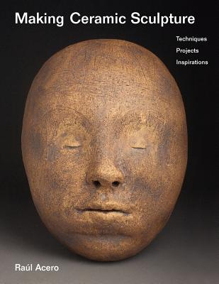 Making Ceramic Sculpture: Techniques, Projects, Inspirations Cover Image