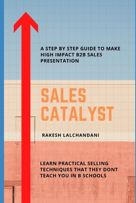Sales Catalyst: A step by step guide to make high impact B2B Sales Presentation. Cover Image