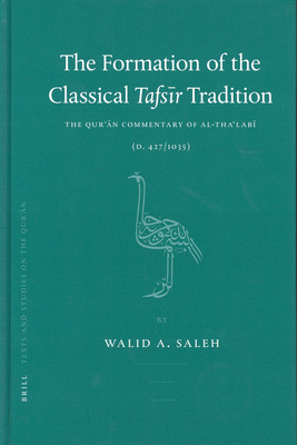 The Formation of the Classical Tafsīr Tradition: The Qurʾān Commentary of Al-Thaʿlabī (D. 427/1035) (Texts and Studies on the Qurʾān #1) Cover Image