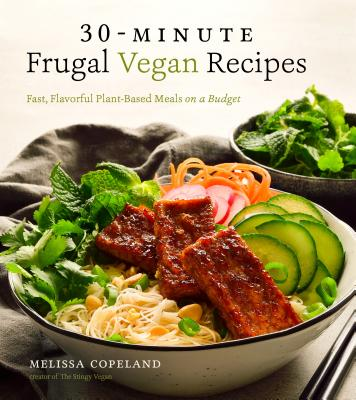 30-Minute Frugal Vegan Recipes: Fast, Flavorful Plant-Based Meals on a Budget Cover Image