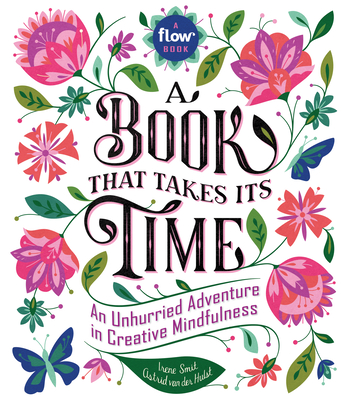 A Book That Takes Its Time: An Unhurried Adventure in Creative Mindfulness (Flow) Cover Image