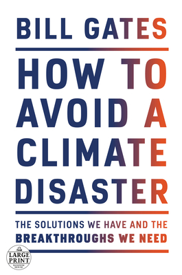 How to Avoid a Climate Disaster: The Solutions We Have and the Breakthroughs We Need Cover Image