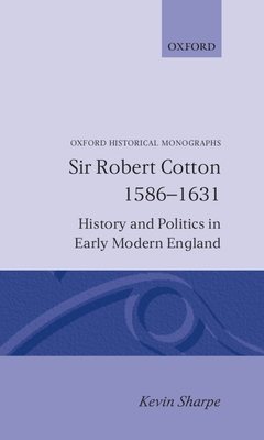 Cover for Sir Robert Cotton 1586 - 1631 (Oxford Historical Monographs)
