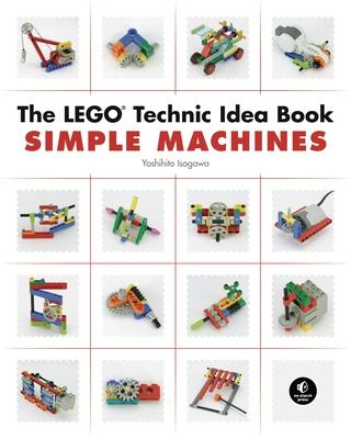 The LEGO Technic Idea Book: Simple Machines Cover Image