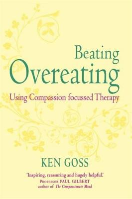 The Compassionate Mind Approach to Beating Overeating (Compassion Focused Therapy) Cover Image