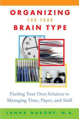 Organizing for Your Brain Type: Finding Your Own Solution to Managing Time, Paper, and Stuff Cover Image