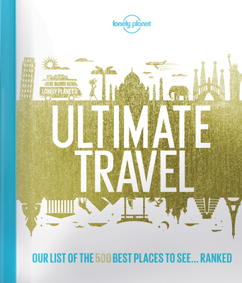 Lonely Planet''s Ultimate Travel: Our List of the 500 Best Places to See... Ranked Cover Image