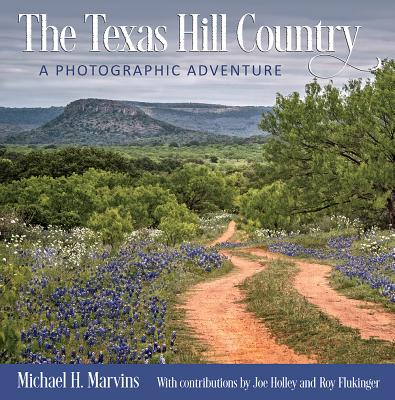 The Texas Hill Country: A Photographic Adventure (Charles and Elizabeth Prothro Texas Photography Series #11) Cover Image