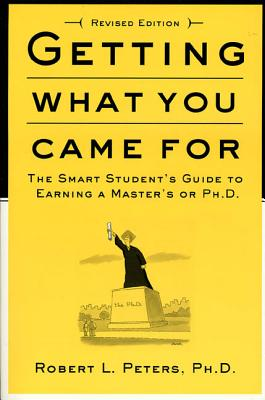 Getting What You Came For: The Smart Student's Guide to Earning an M.A. or a Ph.D. Cover Image