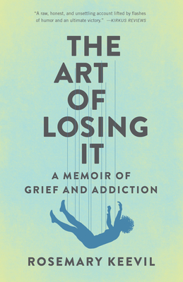 The Art of Losing It: A Memoir of Grief and Addiction Cover Image