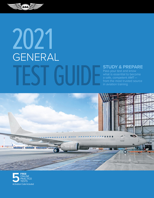General Test Guide 2021: Pass Your Test and Know What Is Essential to Become a Safe, Competent Amt from the Most Trusted Source in Aviation Tra Cover Image