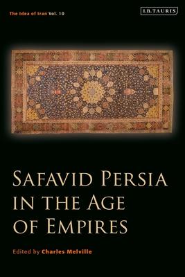Safavid Persia in the Age of Empires: The Idea of Iran Vol. 10 Cover Image
