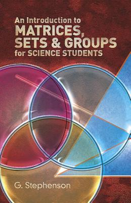 An Introduction to Matrices, Sets and Groups for Science Students (Dover Books on Mathematics) Cover Image