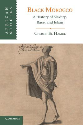 Black Morocco: A History of Slavery, Race, and Islam (African Studies #123) Cover Image