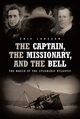 The Captain, The Missionary, and the Bell: The Wreck of the Steamship Atlantic Cover Image