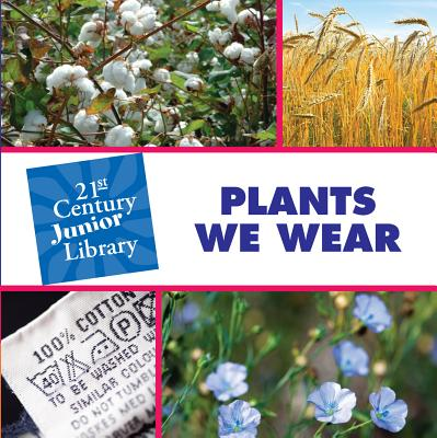 Plants We Wear (21st Century JR Library: Plants) Cover Image