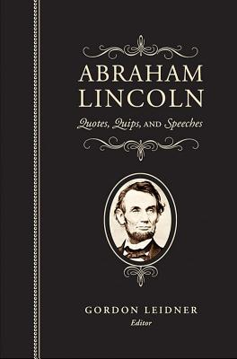 Abraham Lincoln: Quotes, Quips, and Speeches Cover Image