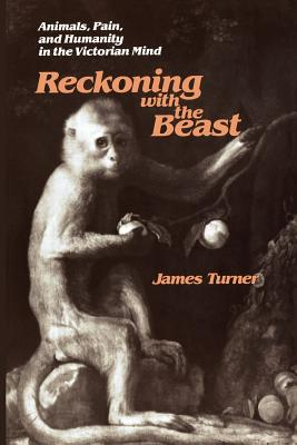 Reckoning with the Beast: Animals, Pain, and Humanity in the Victorian Mind (Johns Hopkins University Studies in Historical and Political Science #98) Cover Image