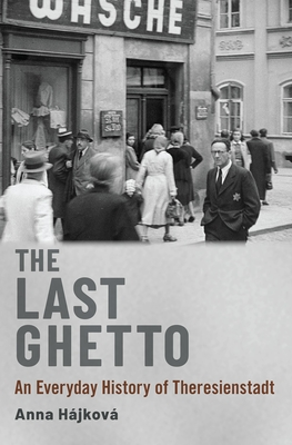The Last Ghetto: An Everyday History of Theresienstadt Cover Image