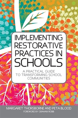 Implementing Restorative Practices in Schools: A Practical Guide to Transforming School Communities Cover Image