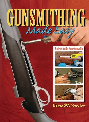 Gunsmithing Made Easy: Projects for the Home Gunsmith Cover Image