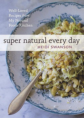 Super Natural Every Day: Well-Loved Recipes from My Natural Foods Kitchen [A Cookbook] Cover Image