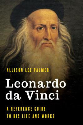 Leonardo da Vinci: A Reference Guide to His Life and Works Cover Image