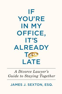 If You're in My Office, It's Already Too Late: A Divorce Lawyer's Guide to Staying Together Cover Image