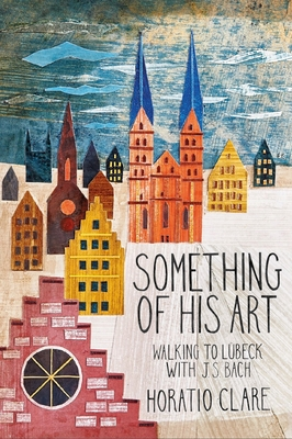 Something of His Art: Walking to Lübeck with J. S. Bach Cover Image