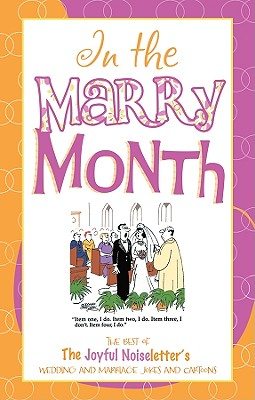 In the Marry Month: The Best Wedding and Marriage Jokes and Cartoons from the Joyful Noiseletter Cover Image