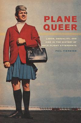 Plane Queer: Labor, Sexuality, and AIDS in the History of Male Flight Attendants Cover Image