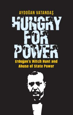 Hungry for Power: Erdogan S Witch Hunt and Abuse of State Power Cover Image