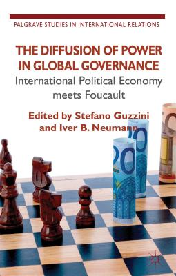 The Diffusion of Power in Global Governance: International Political Economy Meets Foucault (Palgrave Studies in International Relations) Cover Image