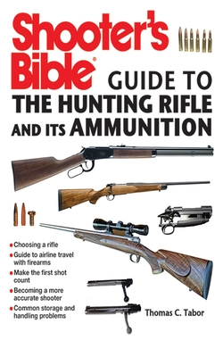Shooter's Bible Guide to the Hunting Rifle and Its Ammunition Cover Image