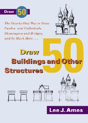 Draw 50 Buildings and Other Structures: The Step-by-Step Way to Draw Castles and Cathedrals, Skyscrapers and Bridges, and So Muc Cover Image