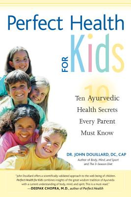 Perfect Health for Kids: Ten Ayurvedic Health Secrets Every Parent Must Know Cover Image