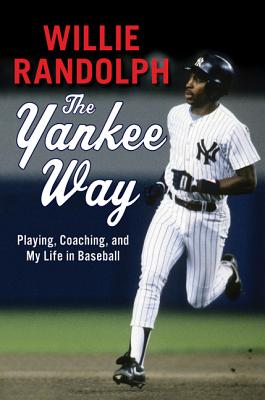 The Yankee Way: Playing, Coaching, and My Life in BaseballWillie Randolph, Wayne Coffey