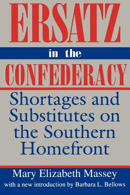 Ersatz in the Confederacy: Shortages and Substitutes on the Southern Homefront (Southern Classics) Cover Image