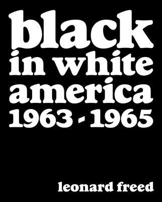 Leonard Freed: Black in White America: 1963-1965 Cover Image