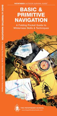 Basic & Primitive Navigation: A Folding Pocket Guide to Wilderness Skills & Techniques (Pathfinder Outdoor Survival Guide) Cover Image