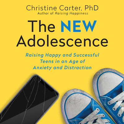 The New Adolescence: Raising Happy and Successful Teens in an Age of Anxiety and Distraction Cover Image