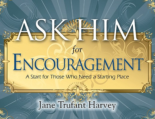 Ask Him for Encouragement: A Start for Those Who Need a Starting Place Cover Image