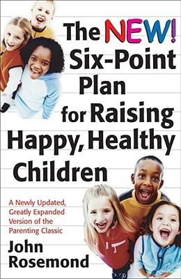 Cover for The New Six-Point Plan for Raising Happy, Healthy Children (John Rosemond #13)