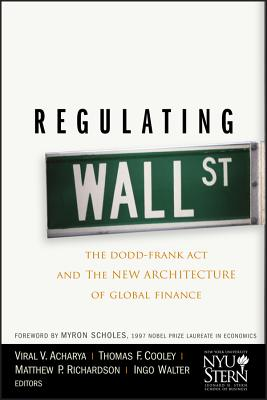 Regulating Wall Street: The Dodd-Frank Act and the New Architecture of Global Finance Cover Image