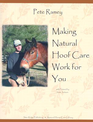 Making Natural Hoof Care Work for You: A Hands-On Manual for Natural Hoof Care All Breeds of Horses and All Equestrian Disciplines for Horse Owners, F Cover Image
