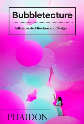 Bubbletecture: Inflatable Architecture and Design Cover Image