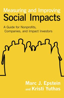 Measuring and Improving Social Impacts: A Guide for Nonprofits, Companies, and Impact Investors Cover Image
